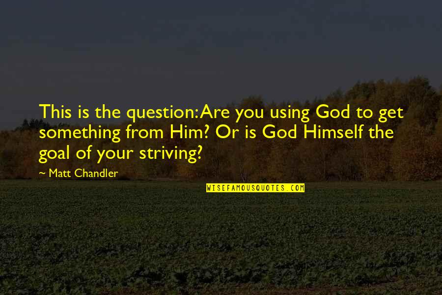 God Using You Quotes By Matt Chandler: This is the question: Are you using God