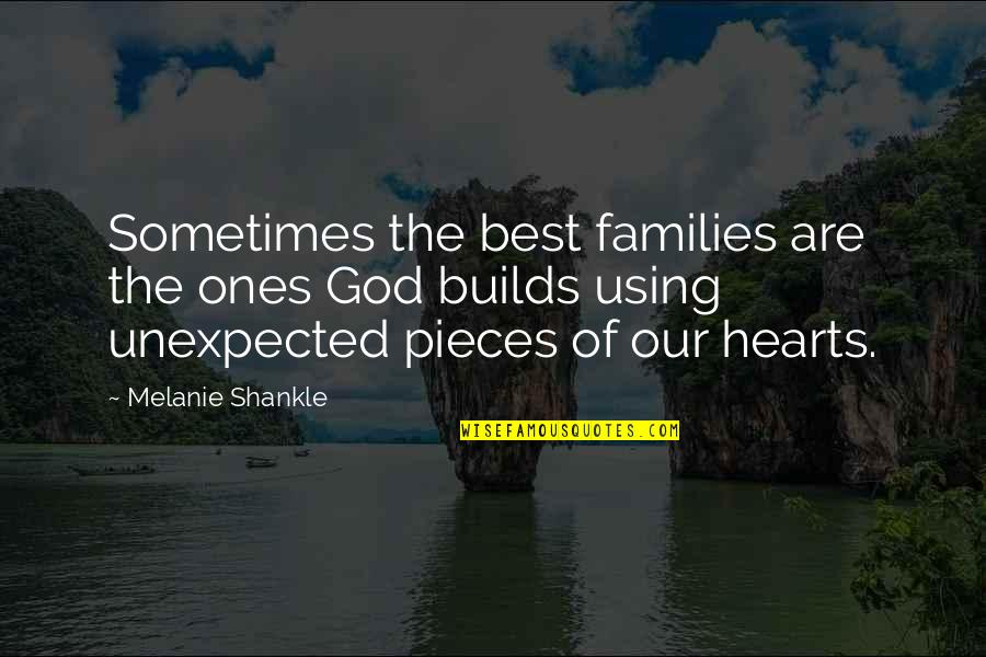God Using You Quotes By Melanie Shankle: Sometimes the best families are the ones God