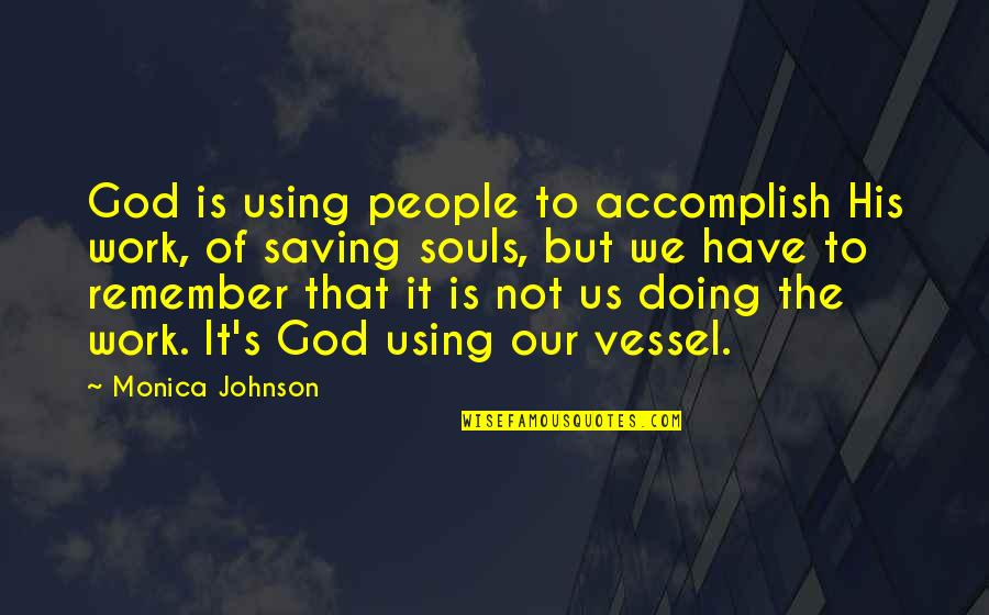 God Using You Quotes By Monica Johnson: God is using people to accomplish His work,