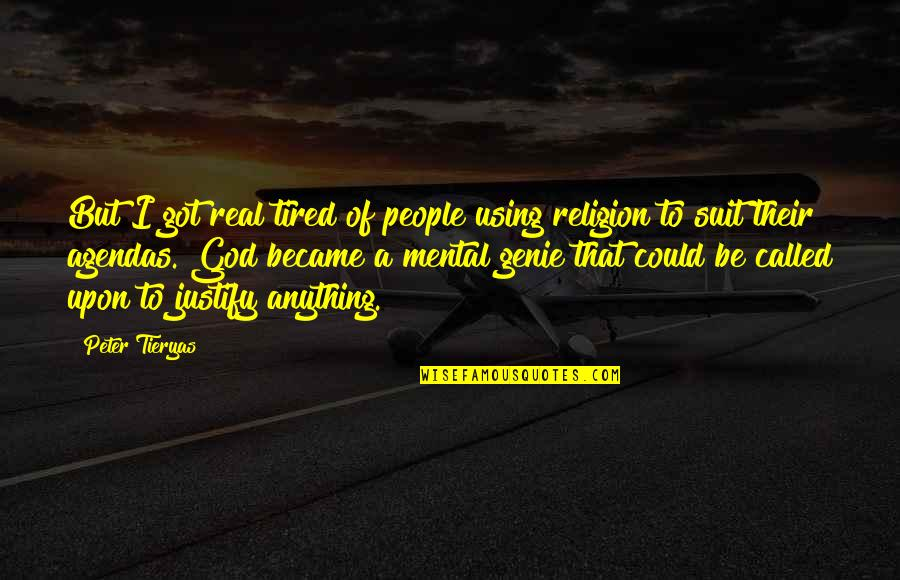 God Using You Quotes By Peter Tieryas: But I got real tired of people using