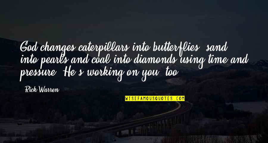 God Using You Quotes By Rick Warren: God changes caterpillars into butterflies, sand into pearls
