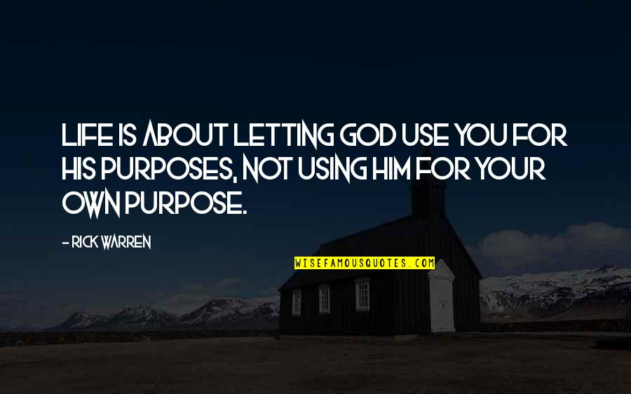God Using You Quotes By Rick Warren: Life is about letting God use you for
