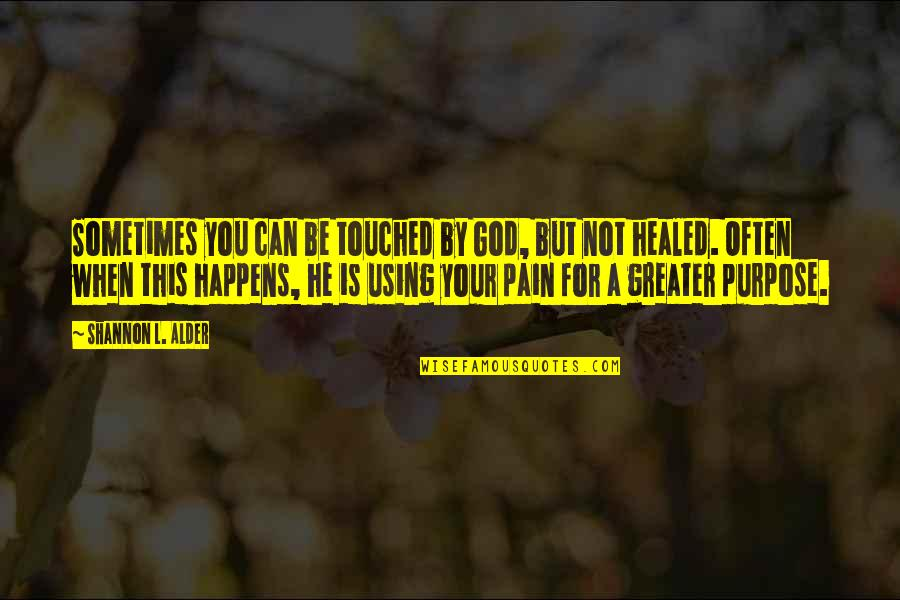 God Using You Quotes By Shannon L. Alder: Sometimes you can be touched by God, but