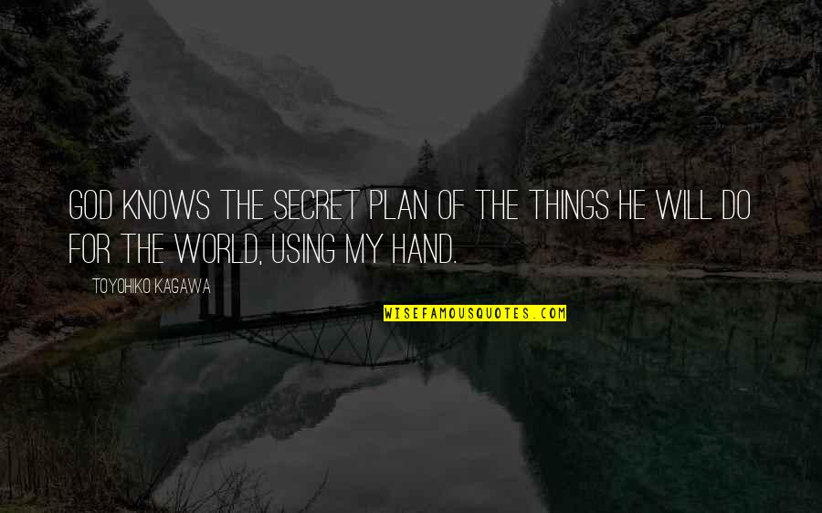 God Using You Quotes By Toyohiko Kagawa: God knows the secret plan of the things