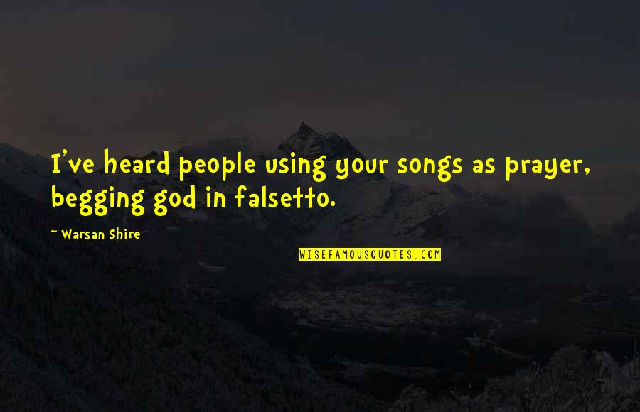 God Using You Quotes By Warsan Shire: I've heard people using your songs as prayer,