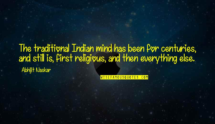 God Vs Nature Quotes By Abhijit Naskar: The traditional Indian mind has been for centuries,