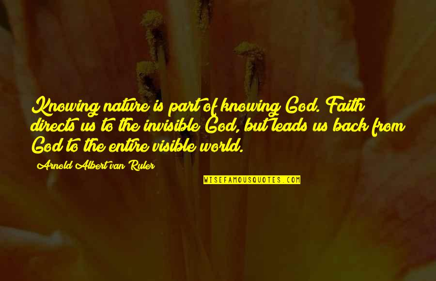 God Vs Nature Quotes By Arnold Albert Van Ruler: Knowing nature is part of knowing God. Faith