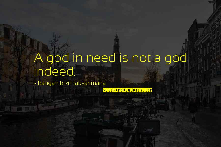 God Vs Nature Quotes By Bangambiki Habyarimana: A god in need is not a god