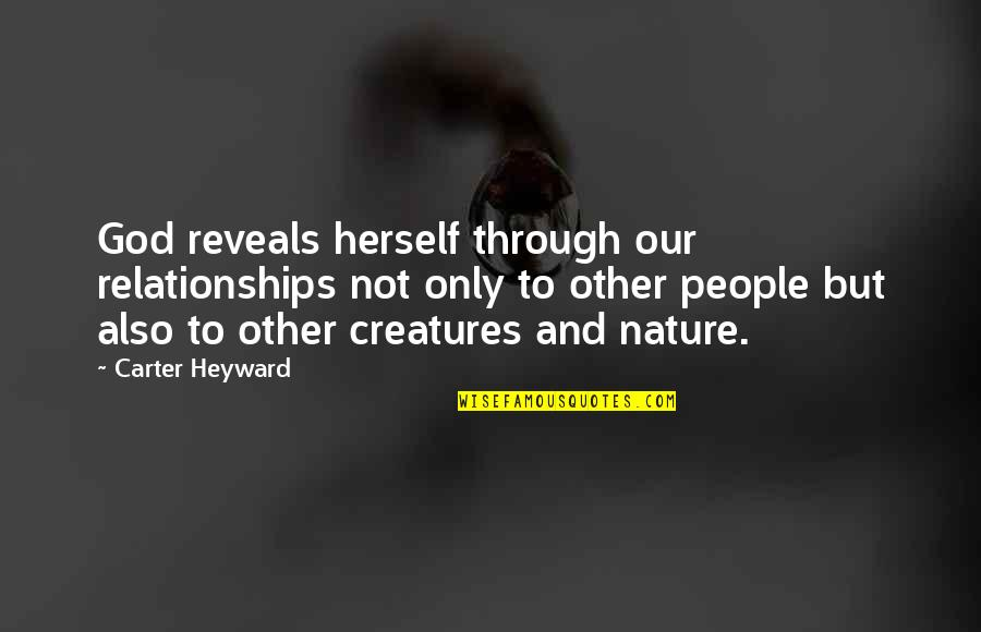 God Vs Nature Quotes By Carter Heyward: God reveals herself through our relationships not only