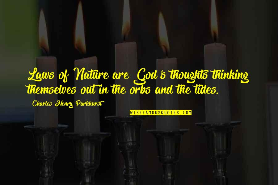 God Vs Nature Quotes By Charles Henry Parkhurst: Laws of Nature are God's thoughts thinking themselves