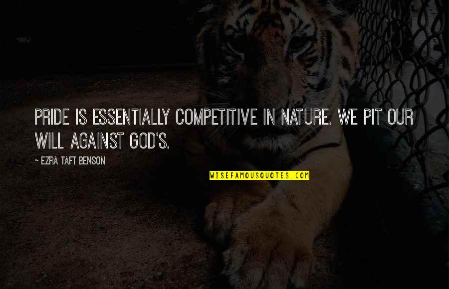 God Vs Nature Quotes By Ezra Taft Benson: Pride is essentially competitive in nature. We pit