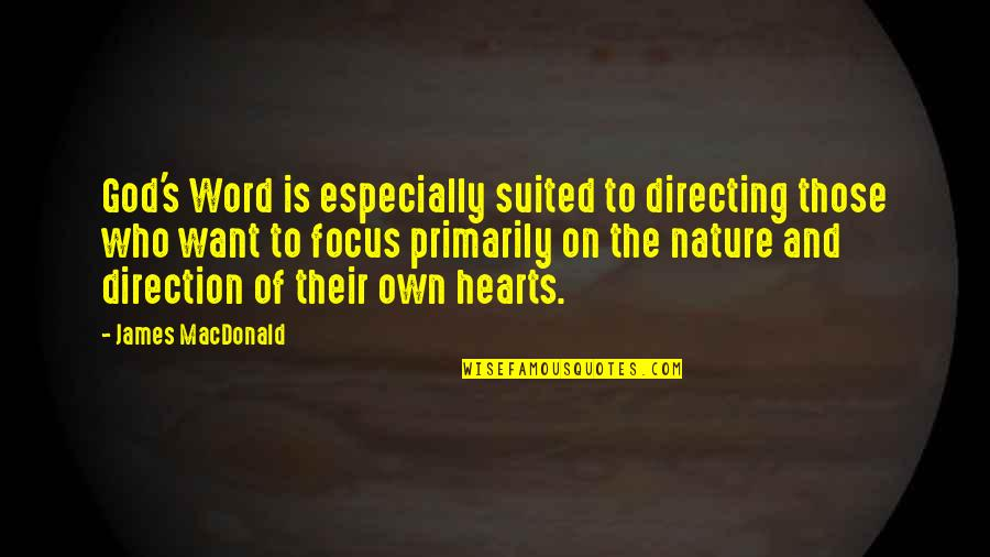 God Vs Nature Quotes By James MacDonald: God's Word is especially suited to directing those