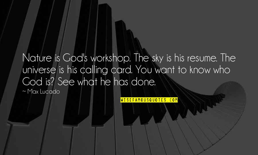 God Vs Nature Quotes By Max Lucado: Nature is God's workshop. The sky is his