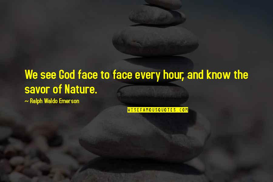 God Vs Nature Quotes By Ralph Waldo Emerson: We see God face to face every hour,