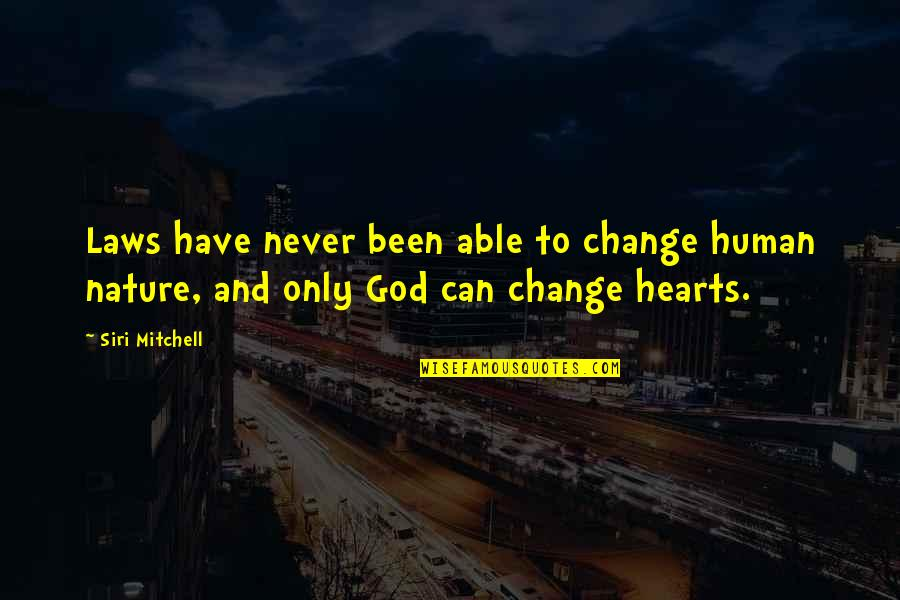 God Vs Nature Quotes By Siri Mitchell: Laws have never been able to change human