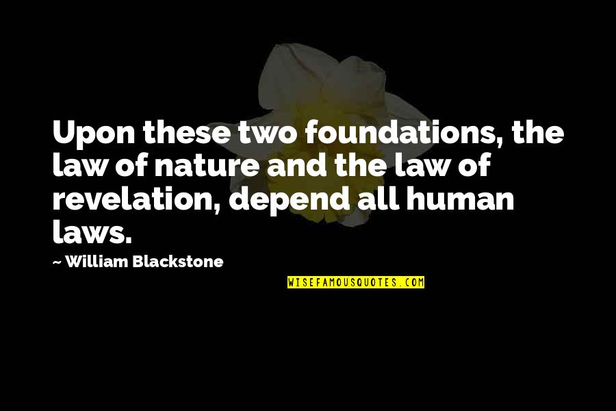 God Vs Nature Quotes By William Blackstone: Upon these two foundations, the law of nature