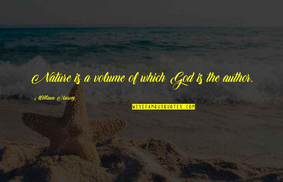 God Vs Nature Quotes By William Harvey: Nature is a volume of which God is