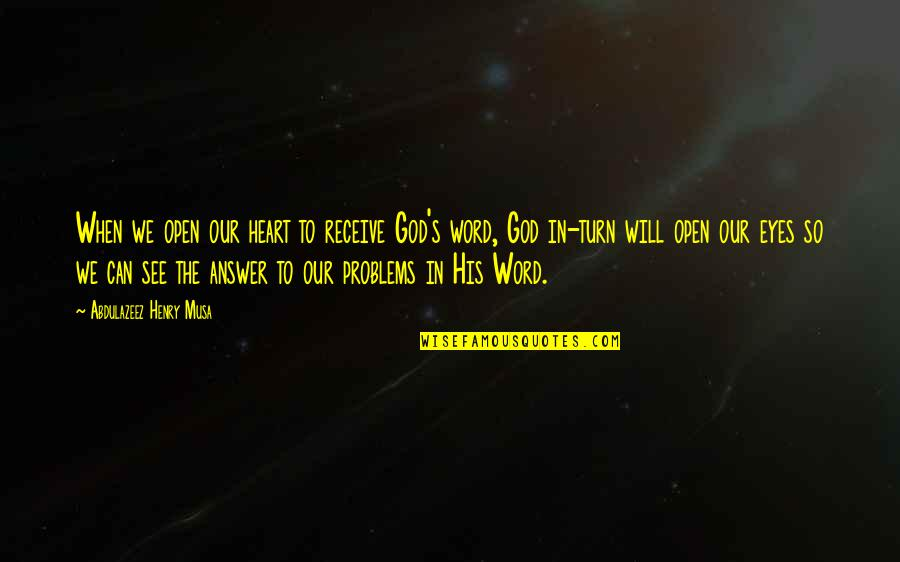 God Will Answer You Quotes By Abdulazeez Henry Musa: When we open our heart to receive God's