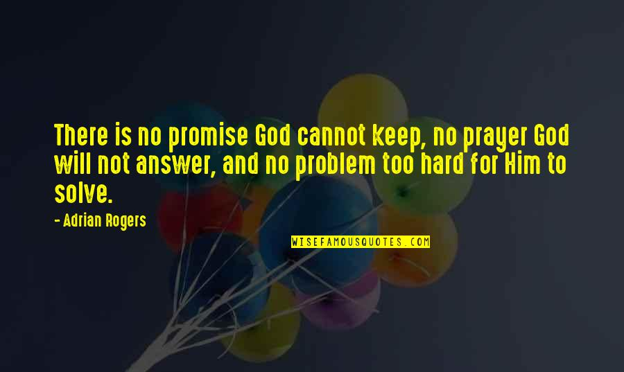 God Will Answer You Quotes By Adrian Rogers: There is no promise God cannot keep, no