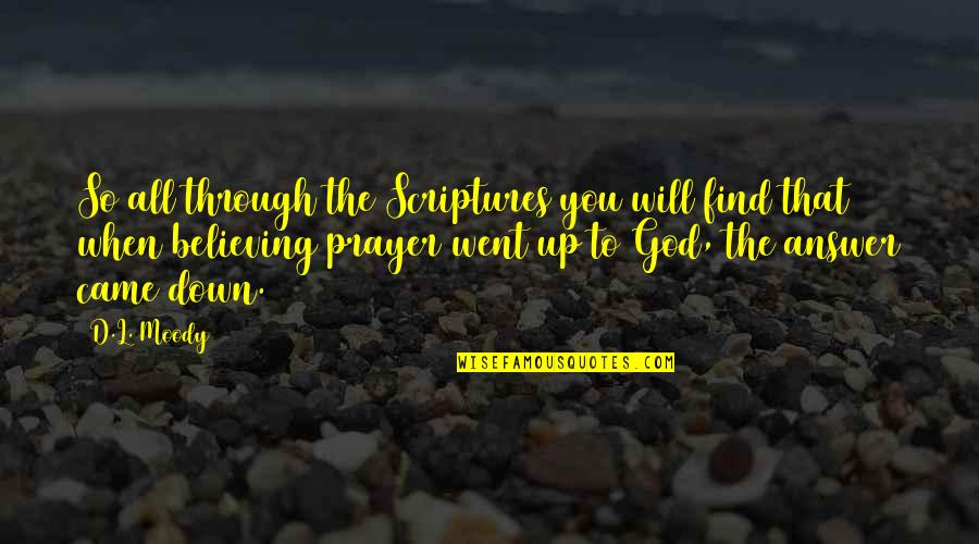 God Will Answer You Quotes By D.L. Moody: So all through the Scriptures you will find