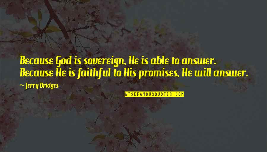 God Will Answer You Quotes By Jerry Bridges: Because God is sovereign, He is able to