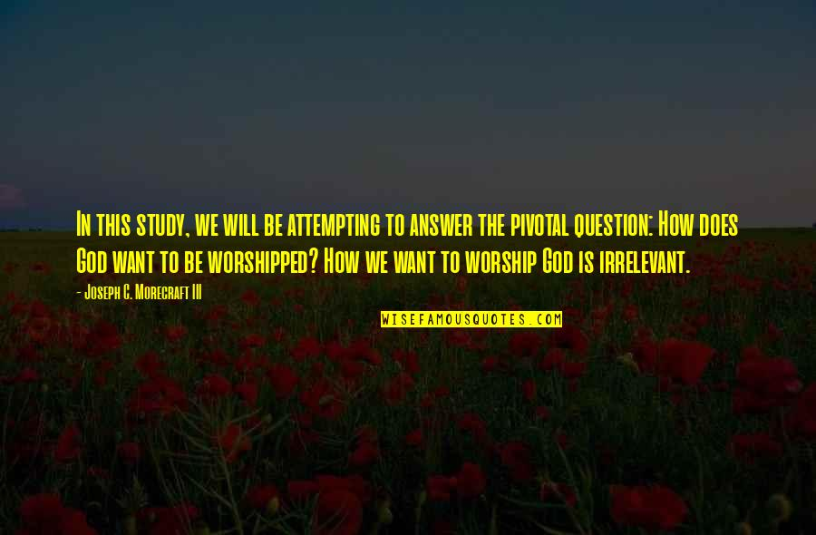 God Will Answer You Quotes By Joseph C. Morecraft III: In this study, we will be attempting to