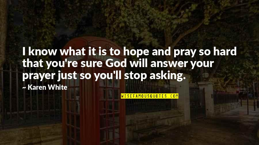 God Will Answer You Quotes By Karen White: I know what it is to hope and