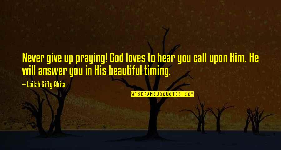 God Will Answer You Quotes By Lailah Gifty Akita: Never give up praying! God loves to hear