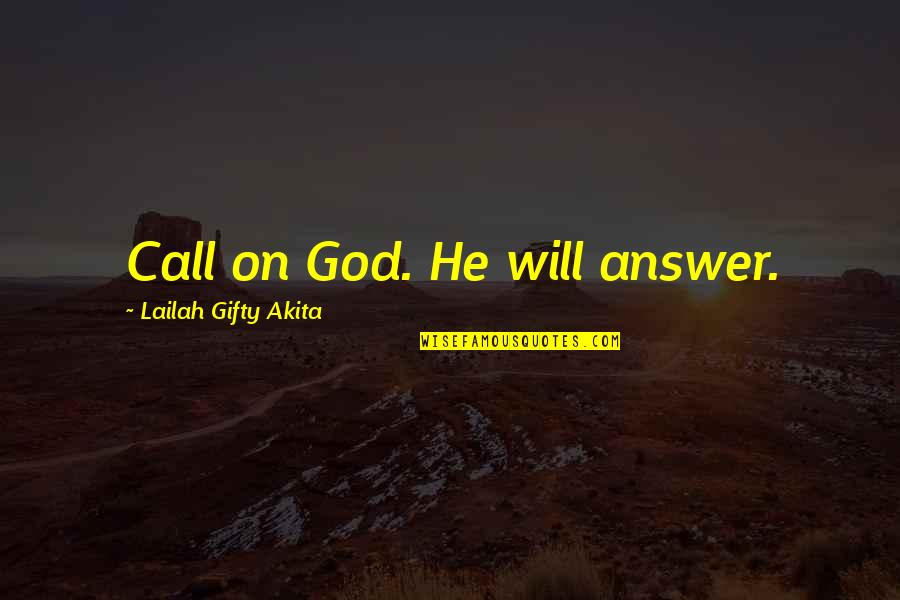 God Will Answer You Quotes By Lailah Gifty Akita: Call on God. He will answer.