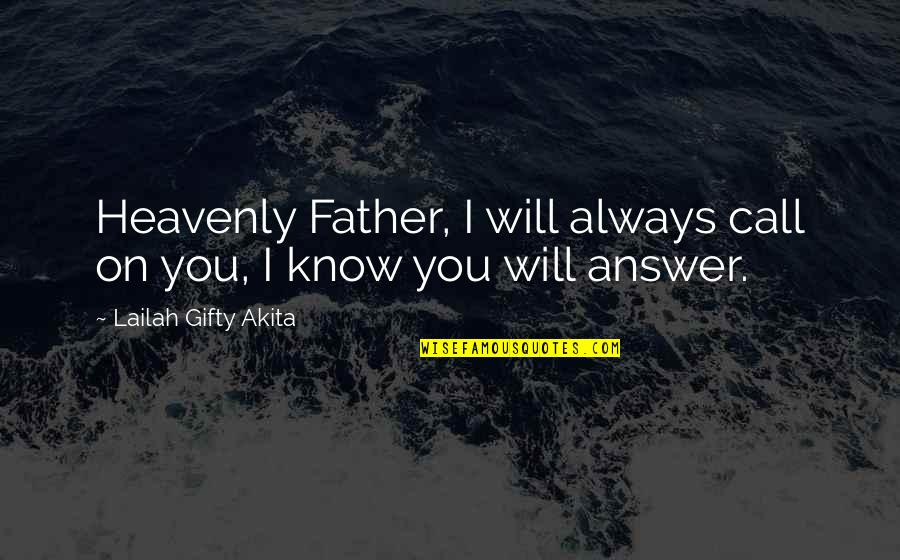 God Will Answer You Quotes By Lailah Gifty Akita: Heavenly Father, I will always call on you,