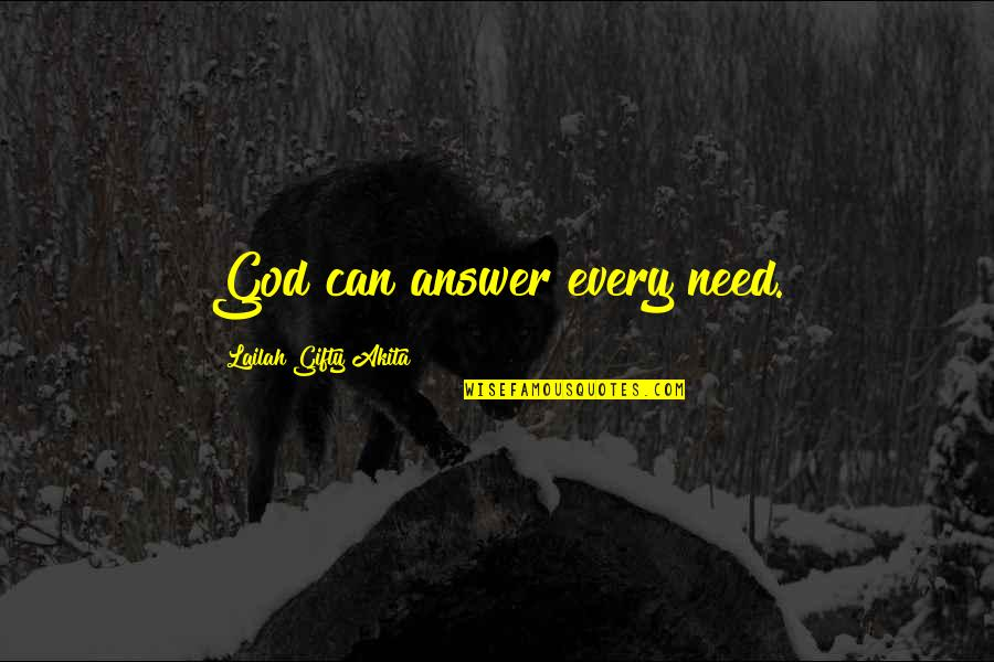 God Will Answer You Quotes By Lailah Gifty Akita: God can answer every need.