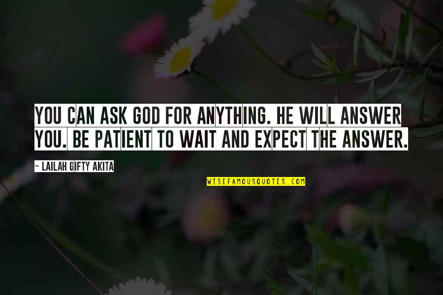 God Will Answer You Quotes By Lailah Gifty Akita: You can ask God for anything. He will