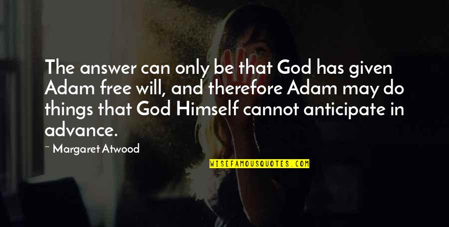 God Will Answer You Quotes By Margaret Atwood: The answer can only be that God has