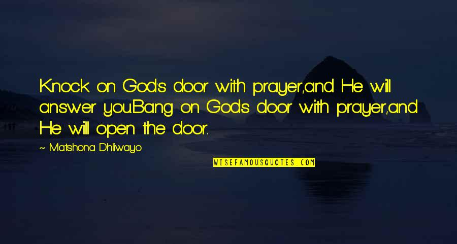 God Will Answer You Quotes By Matshona Dhliwayo: Knock on God's door with prayer,and He will
