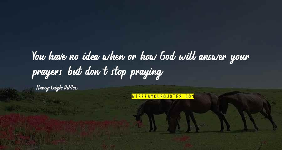 God Will Answer You Quotes By Nancy Leigh DeMoss: You have no idea when or how God