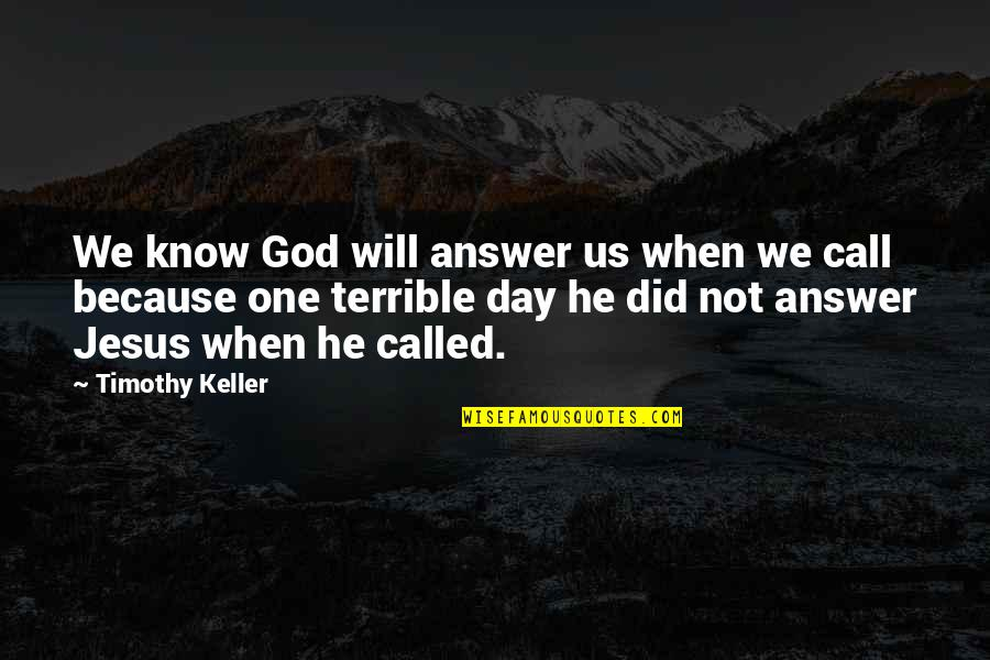 God Will Answer You Quotes By Timothy Keller: We know God will answer us when we