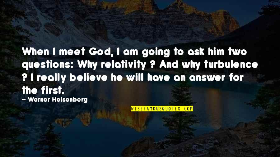 God Will Answer You Quotes By Werner Heisenberg: When I meet God, I am going to