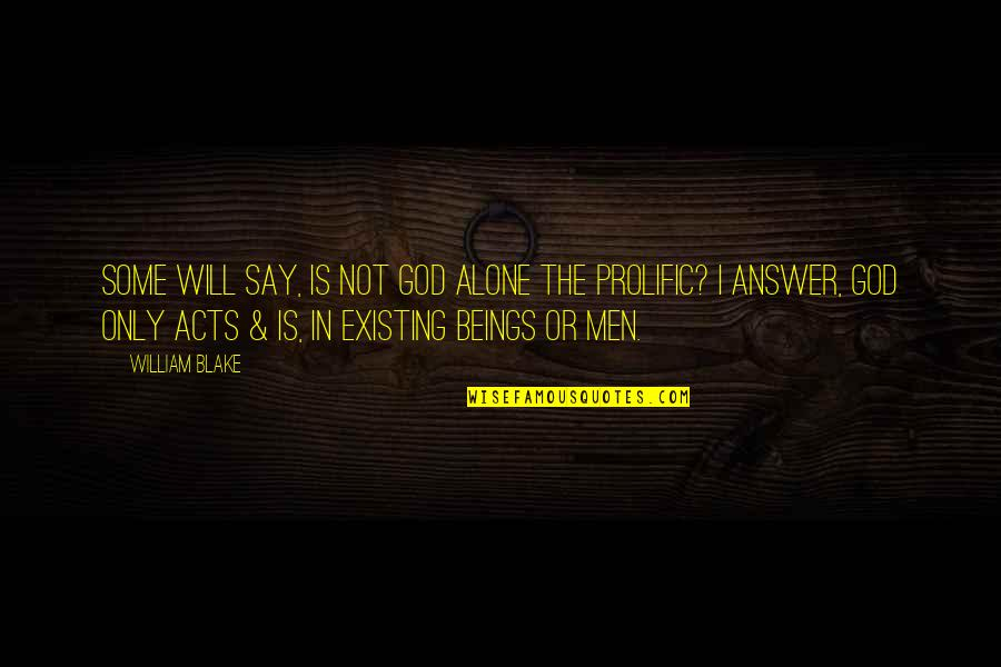 God Will Answer You Quotes By William Blake: Some will say, Is not God alone the