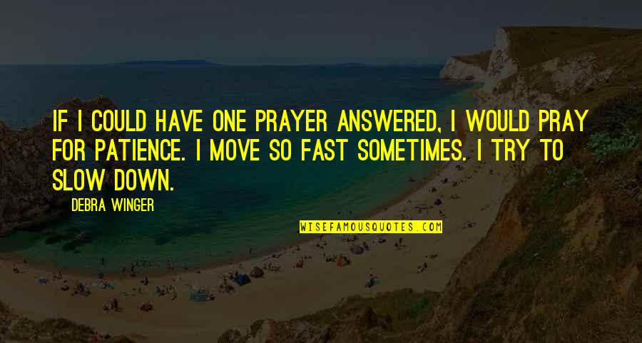 God Will Make A Way Inspirational Quotes By Debra Winger: If I could have one prayer answered, I