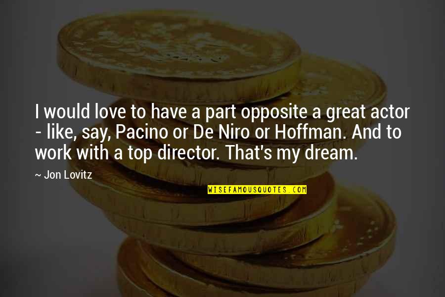 God Will Make A Way Inspirational Quotes By Jon Lovitz: I would love to have a part opposite