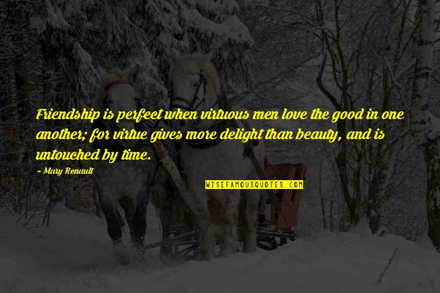 God Will Make A Way Inspirational Quotes By Mary Renault: Friendship is perfect when virtuous men love the