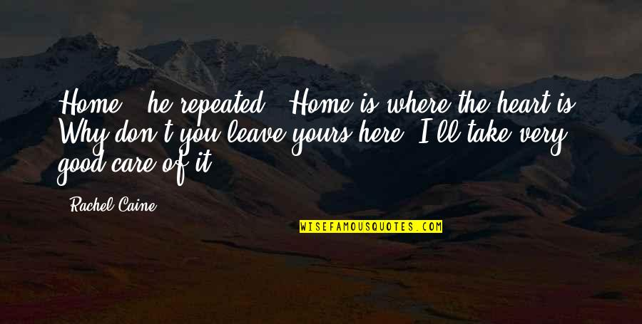 "God Will Make Everything Alright Quotes By Rachel Caine: Home,"" he repeated. ""Home is where the heart"