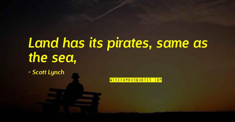 God Will Make Everything Alright Quotes By Scott Lynch: Land has its pirates, same as the sea,
