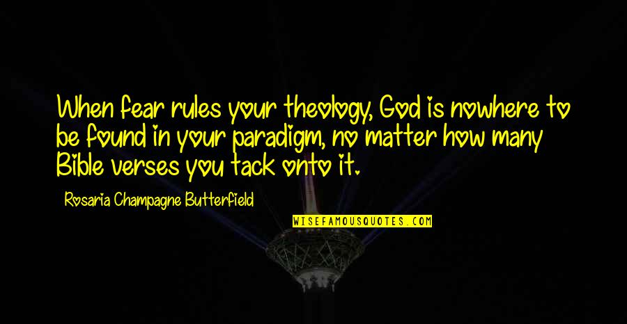 God With Verses Quotes By Rosaria Champagne Butterfield: When fear rules your theology, God is nowhere
