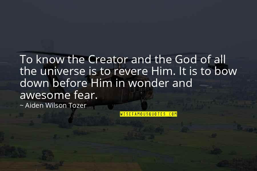 God You Are Awesome Quotes By Aiden Wilson Tozer: To know the Creator and the God of