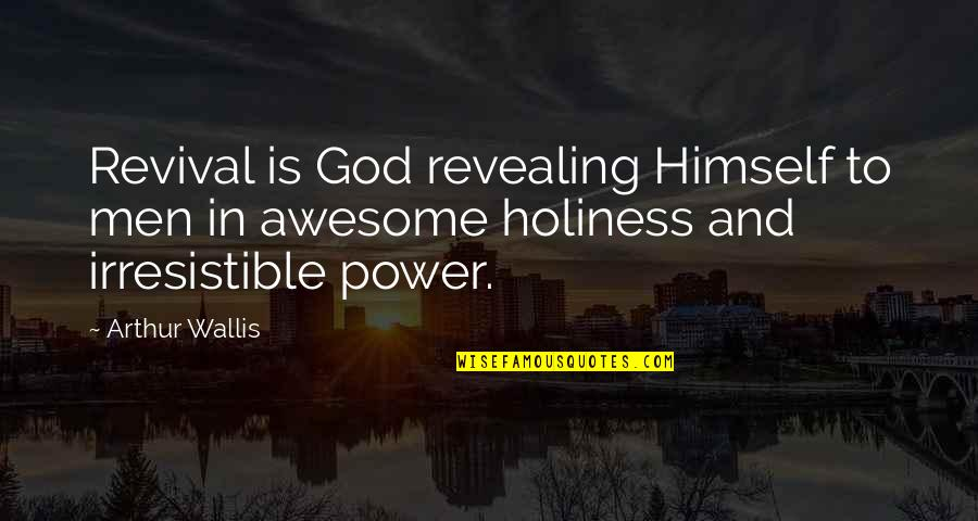 God You Are Awesome Quotes By Arthur Wallis: Revival is God revealing Himself to men in