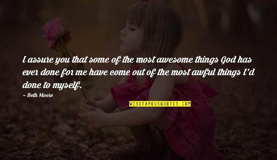God You Are Awesome Quotes By Beth Moore: I assure you that some of the most