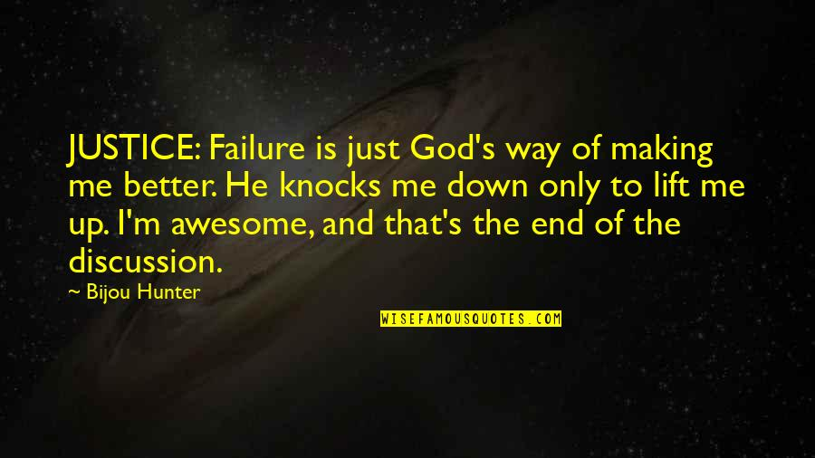 God You Are Awesome Quotes By Bijou Hunter: JUSTICE: Failure is just God's way of making
