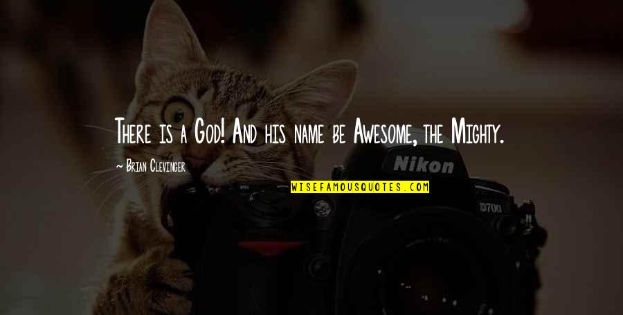 God You Are Awesome Quotes By Brian Clevinger: There is a God! And his name be