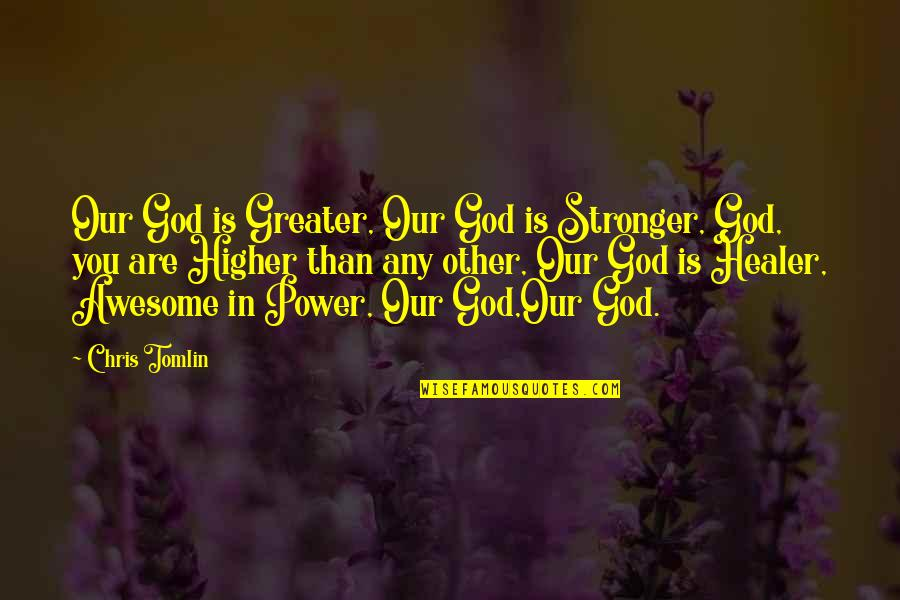 God You Are Awesome Quotes By Chris Tomlin: Our God is Greater, Our God is Stronger,